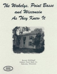 The Wakelys, Point Basse and Wisconsin As They Knew It